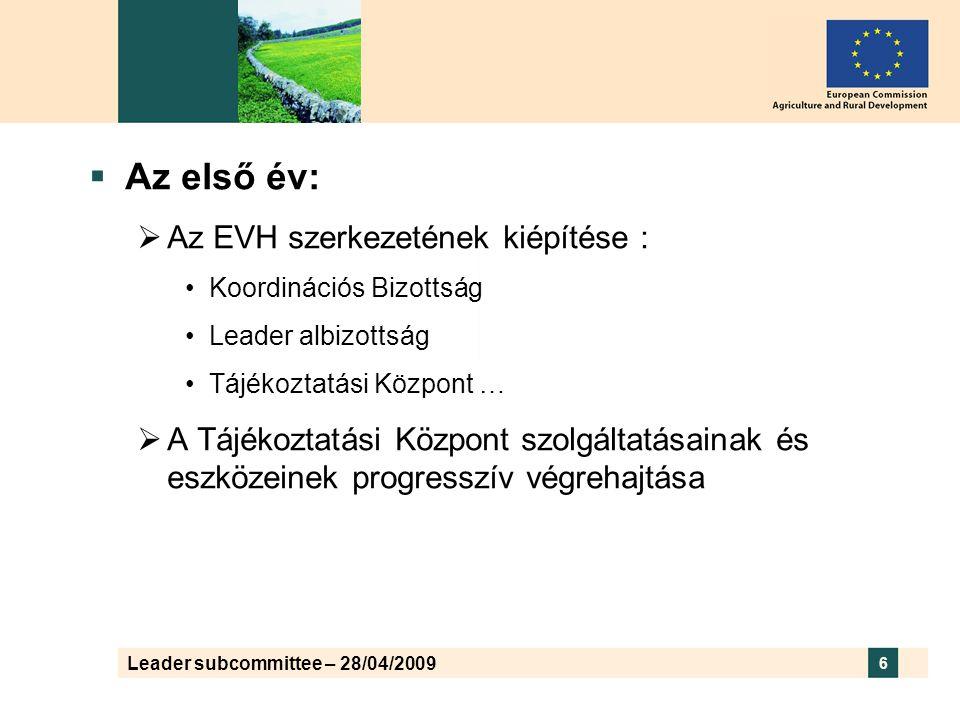 Leader subcommittee – 28/04/2009 6  Az első év:  Az EVH szerkezetének kiépítése : •Koordinációs Bizottság •Leader albizottság •Tájékoztatási Központ …  A Tájékoztatási Központ szolgáltatásainak és eszközeinek progresszív végrehajtása