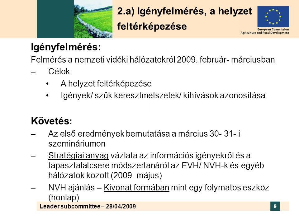 Leader subcommittee – 28/04/2009 9 2.a) Igényfelmérés, a helyzet feltérképezése Igényfelmérés: Felmérés a nemzeti vidéki hálózatokról 2009.