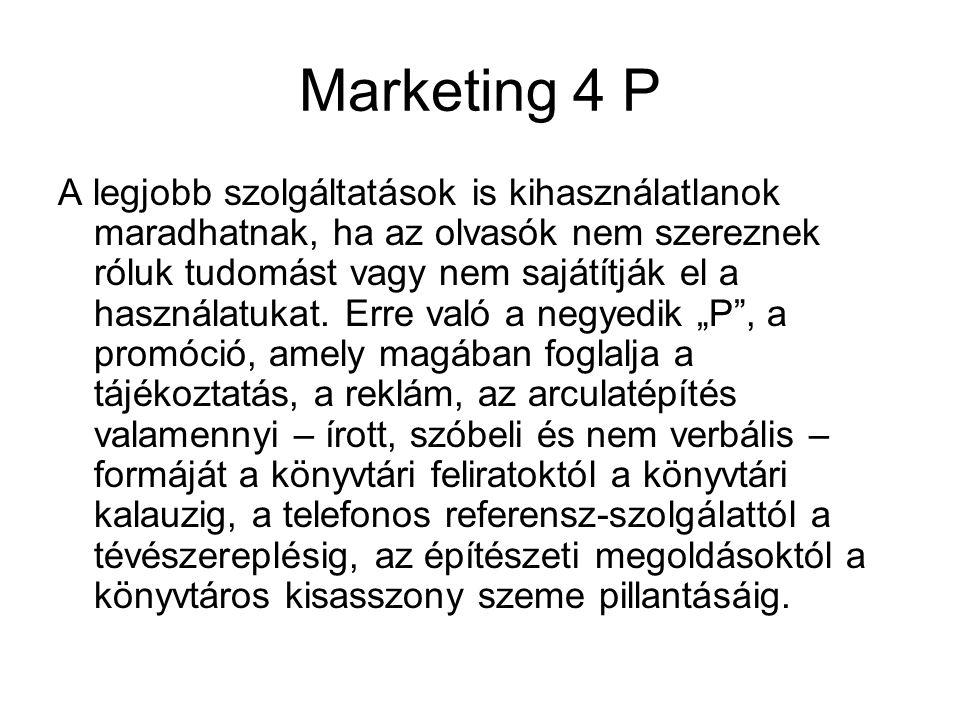 Marketing 4 P A legjobb szolgáltatások is kihasználatlanok maradhatnak, ha az olvasók nem szereznek róluk tudomást vagy nem sajátítják el a használatu
