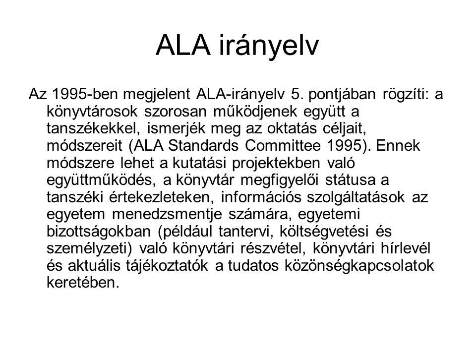 ALA irányelv Az 1995-ben megjelent ALA-irányelv 5. pontjában rögzíti: a könyvtárosok szorosan működjenek együtt a tanszékekkel, ismerjék meg az oktatá