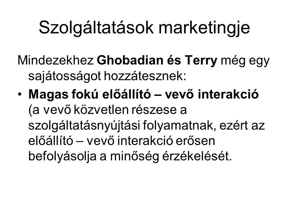 Szolgáltatások marketingje Mindezekhez Ghobadian és Terry még egy sajátosságot hozzátesznek: •Magas fokú előállító – vevő interakció (a vevő közvetlen