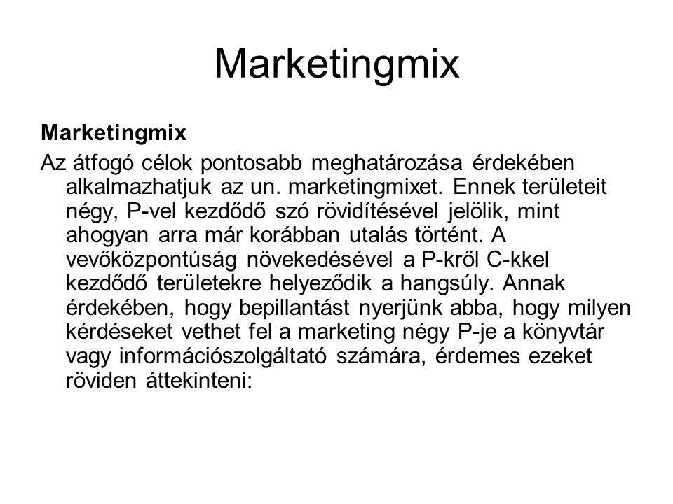 Marketingmix Az átfogó célok pontosabb meghatározása érdekében alkalmazhatjuk az un. marketingmixet. Ennek területeit négy, P-vel kezdődő szó rövidíté