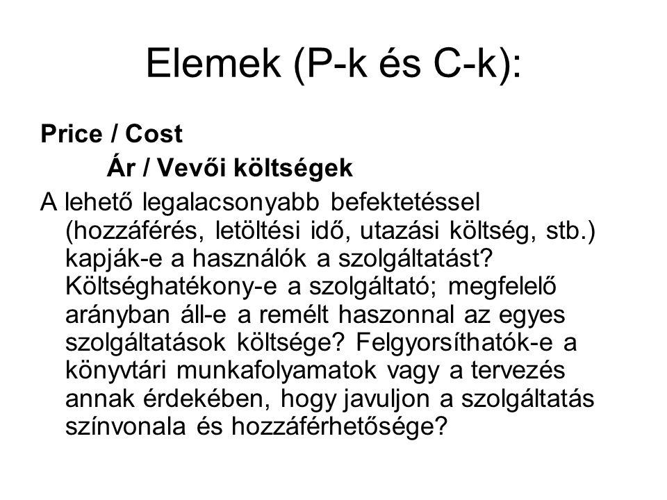 Elemek (P-k és C-k): Price / Cost Ár / Vevői költségek A lehető legalacsonyabb befektetéssel (hozzáférés, letöltési idő, utazási költség, stb.) kapják