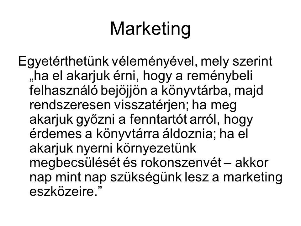Marketing Cronin megfogalmazása szerint: a marketingszemlélet olyan szolgáltatáspolitikán alapul, amely •inkább használó- vagy ügyfélközéppontú, mint termék- vagy folyamatorientált, •inkább minőségre, mint mennyiségre összpontosít, •a hangsúlyt az eredményesség helyett a hatékonyságra helyezi, •a nyereséget inkább a használótól vagy ügyféltől eredezteti, mint a szolgáltatás lényeges érdemeitől.