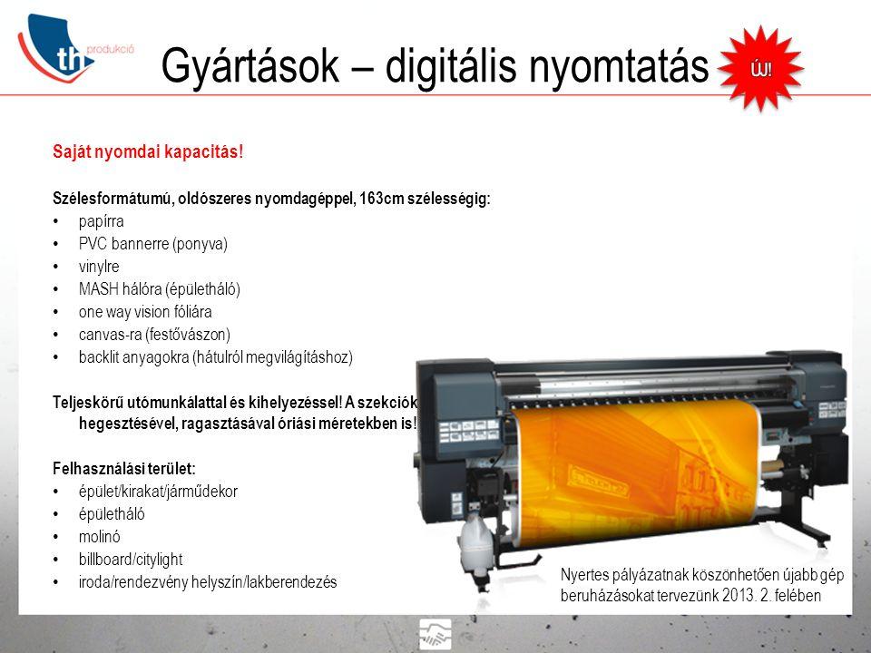 Gyártások – digitális nyomtatás Saját nyomdai kapacitás! Szélesformátumú, oldószeres nyomdagéppel, 163cm szélességig: • papírra • PVC bannerre (ponyva