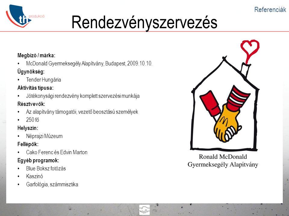 Rendezvényszervezés Megbízó / márka: • McDonald Gyermeksegély Alapítvány, Budapest, 2009.10.10. Ügynökség: • Tender Hungária Aktivitás típusa: • Jóték