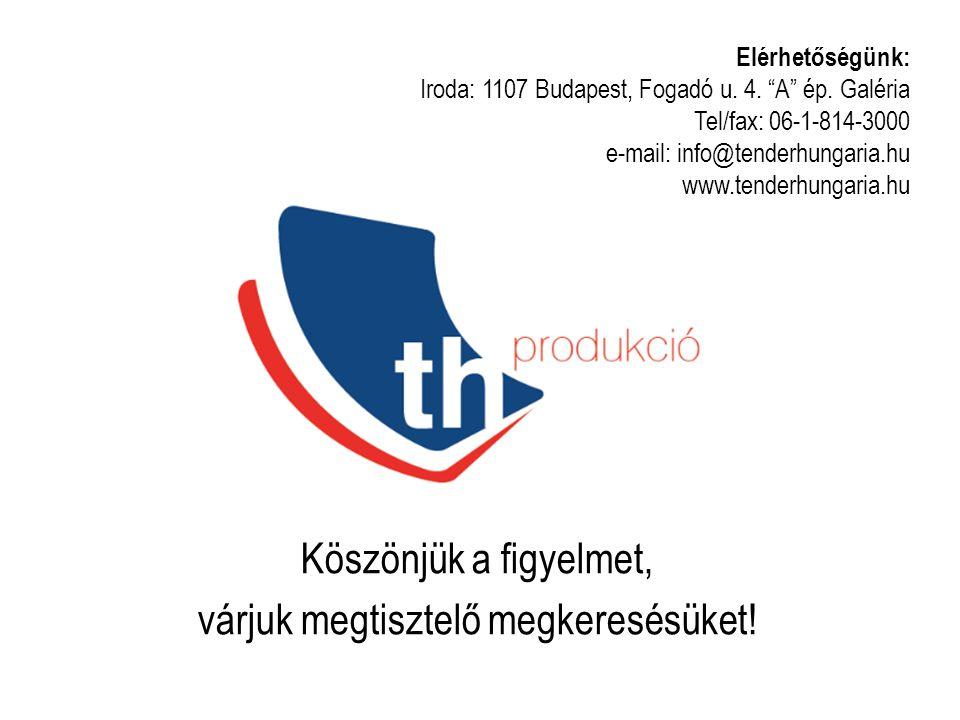 """Köszönjük a figyelmet, várjuk megtisztelő megkeresésüket! Elérhetőségünk: Iroda: 1107 Budapest, Fogadó u. 4. """"A"""" ép. Galéria Tel/fax: 06-1-814-3000 e-"""