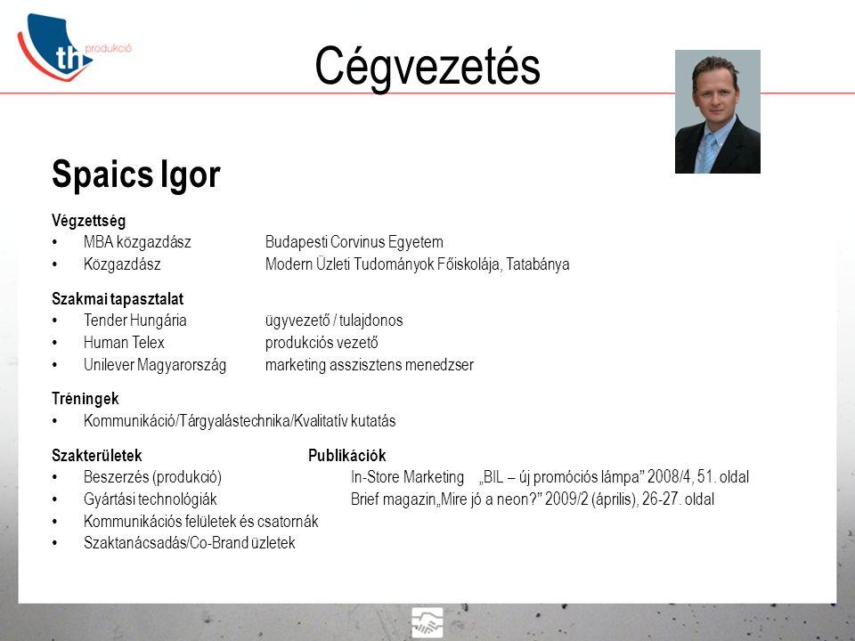 Cégvezetés Spaics Igor Végzettség • MBA közgazdászBudapesti Corvinus Egyetem • KözgazdászModern Üzleti Tudományok Főiskolája, Tatabánya Szakmai tapasz