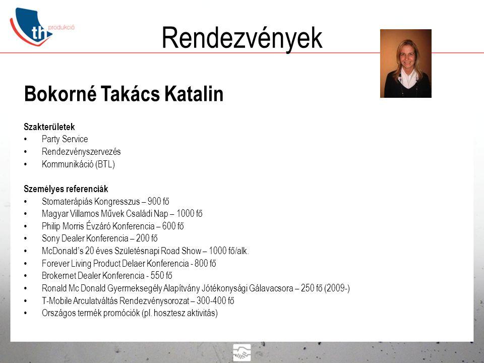Rendezvények Bokorné Takács Katalin Szakterületek • Party Service • Rendezvényszervezés • Kommunikáció (BTL) Személyes referenciák • Stomaterápiás Kon