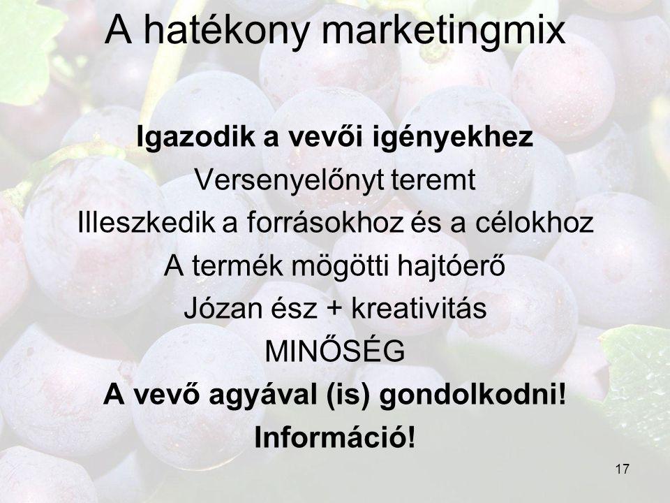 17 A hatékony marketingmix Igazodik a vevői igényekhez Versenyelőnyt teremt Illeszkedik a forrásokhoz és a célokhoz A termék mögötti hajtóerő Józan és