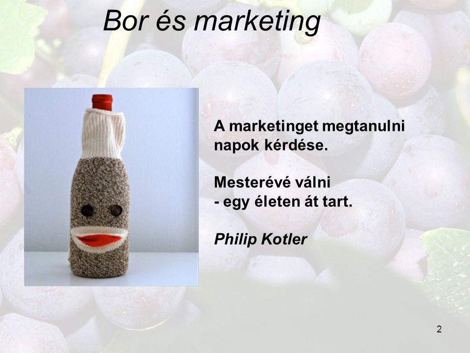 2 Bor és marketing A marketinget megtanulni napok kérdése. Mesterévé válni - egy életen át tart. Philip Kotler