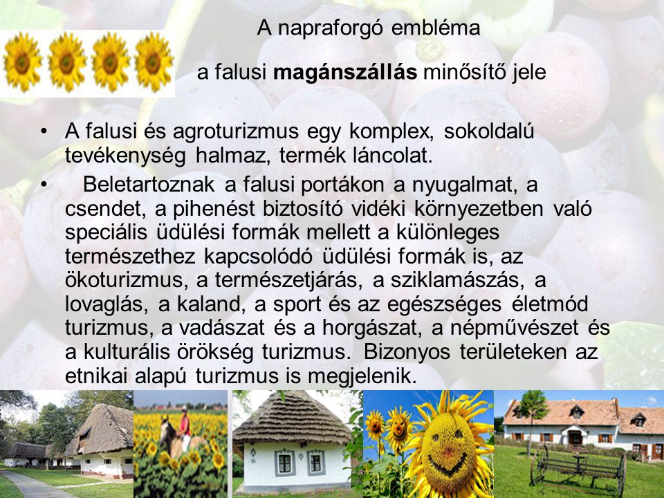 49 A napraforgó embléma a falusi magánszállás minősítő jele •A falusi és agroturizmus egy komplex, sokoldalú tevékenység halmaz, termék láncolat. • Be