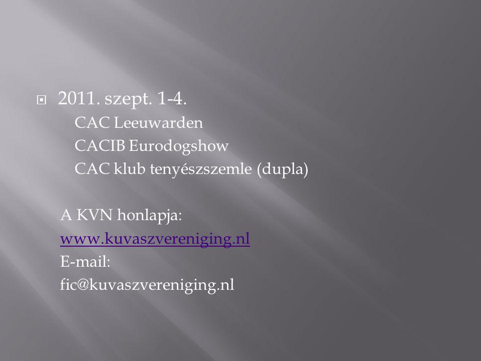  2011. szept. 1-4. CAC Leeuwarden CACIB Eurodogshow CAC klub tenyészszemle (dupla) A KVN honlapja: www.kuvaszvereniging.nl E-mail: fic@kuvaszverenigi