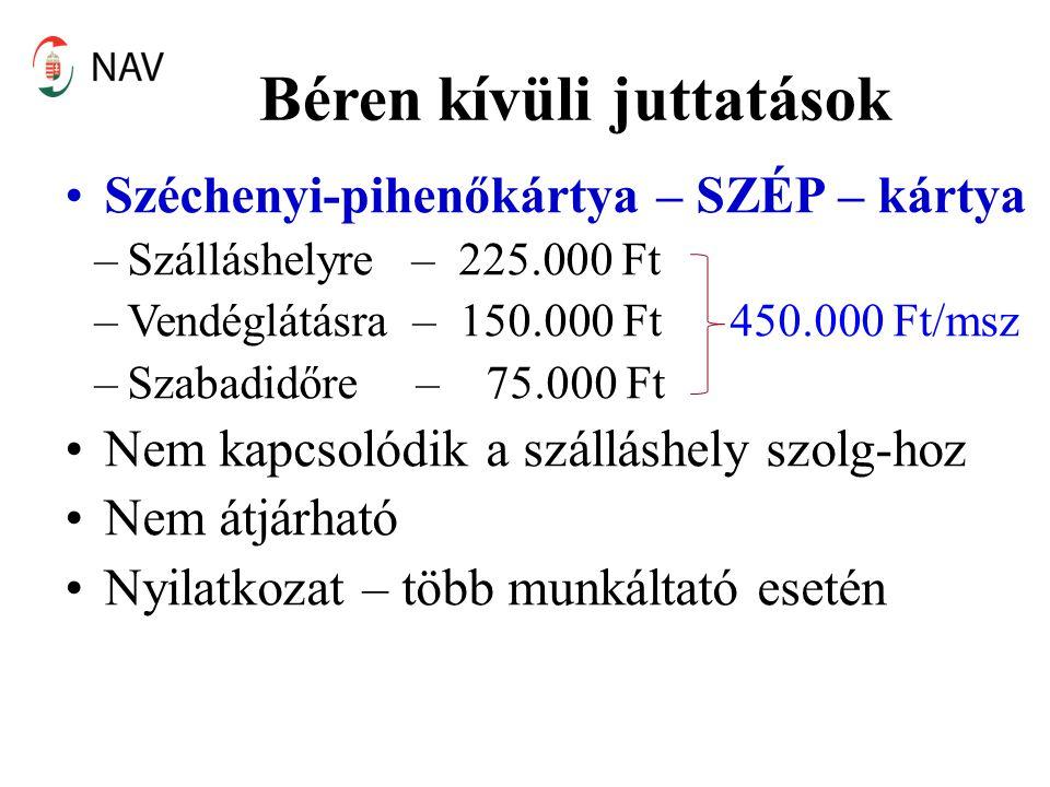 Béren kívüli juttatások •Széchenyi-pihenőkártya – SZÉP – kártya –Szálláshelyre – 225.000 Ft –Vendéglátásra – 150.000 Ft 450.000 Ft/msz –Szabadidőre –