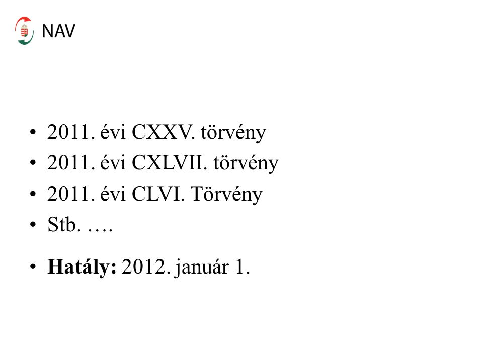 •2011. évi CXXV. törvény •2011. évi CXLVII. törvény •2011. évi CLVI. Törvény •Stb. …. •Hatály: 2012. január 1.