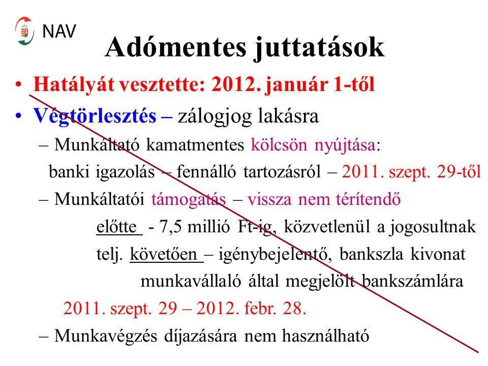 Adómentes juttatások •Hatályát vesztette: 2012. január 1-től •Végtörlesztés – zálogjog lakásra –Munkáltató kamatmentes kölcsön nyújtása: banki igazolá