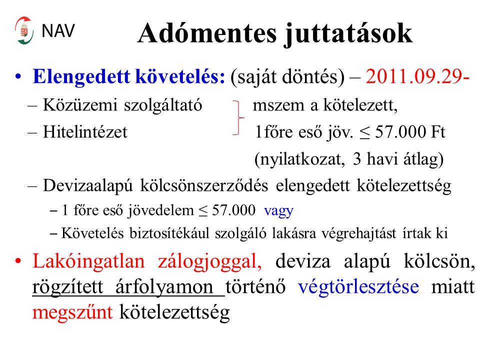 Adómentes juttatások •Elengedett követelés: (saját döntés) – 2011.09.29- –Közüzemi szolgáltató mszem a kötelezett, –Hitelintézet 1főre eső jöv. ≤ 57.0