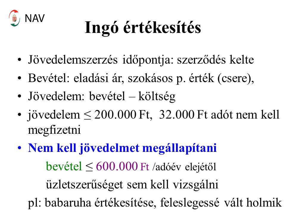 Ingó értékesítés •Jövedelemszerzés időpontja: szerződés kelte •Bevétel: eladási ár, szokásos p. érték (csere), •Jövedelem: bevétel – költség •jövedele
