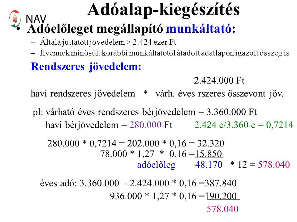 Adóalap-kiegészítés •Adóelőleget megállapító munkáltató: –Általa juttatott jövedelem > 2.424 ezer Ft –Ilyennek minősül: korábbi munkáltatótól átadott adatlapon igazolt összeg is Rendszeres jövedelem: 2.424.000 Ft havi rendszeres jövedelem * várh.