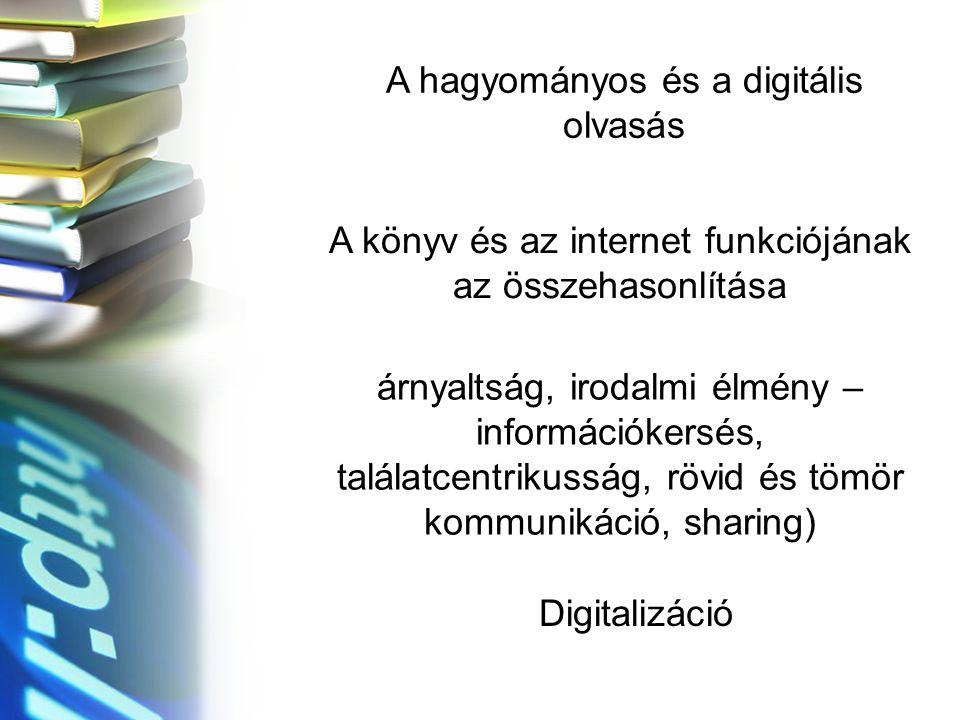 A hagyományos és a digitális olvasás A könyv és az internet funkciójának az összehasonlítása árnyaltság, irodalmi élmény – információkersés, találatce