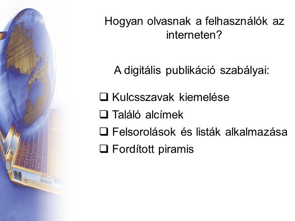 A digitális publikáció szabályai: Hogyan olvasnak a felhasználók az interneten?  Kulcsszavak kiemelése  Találó alcímek  Felsorolások és listák alka