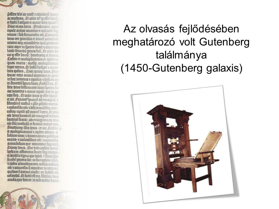 Az olvasás fejlődésében meghatározó volt Gutenberg találmánya (1450-Gutenberg galaxis)