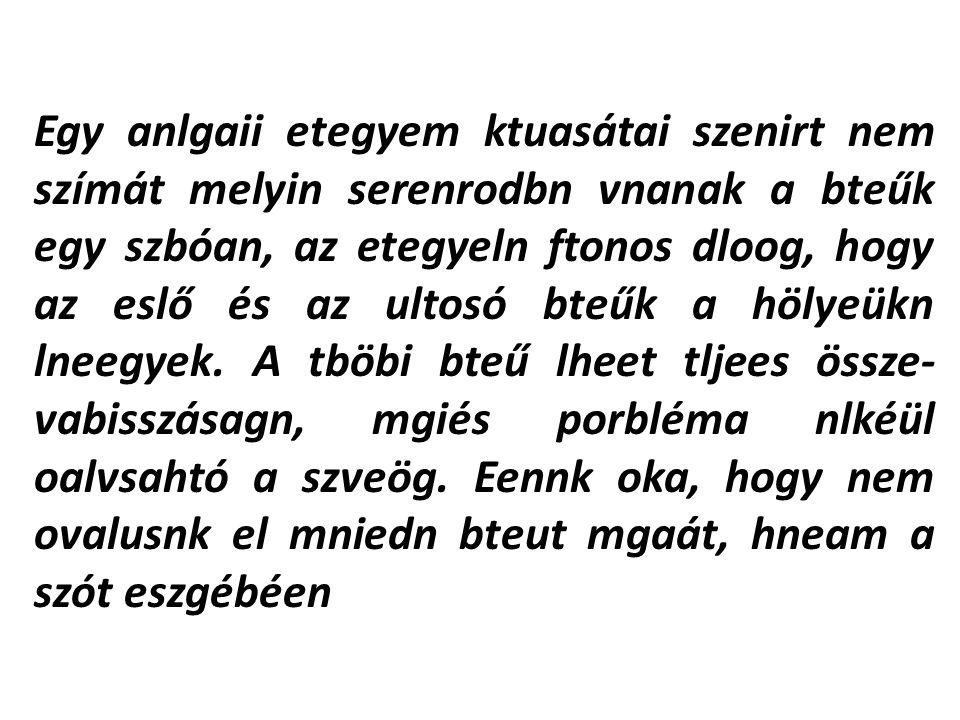 Egy anlgaii etegyem ktuasátai szenirt nem szímát melyin serenrodbn vnanak a bteűk egy szbóan, az etegyeln ftonos dloog, hogy az eslő és az ultosó bteű