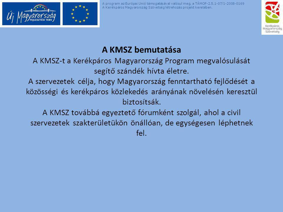 A KMSZ bemutatása A KMSZ-t a Kerékpáros Magyarország Program megvalósulását segítő szándék hívta életre. A szervezetek célja, hogy Magyarország fennta