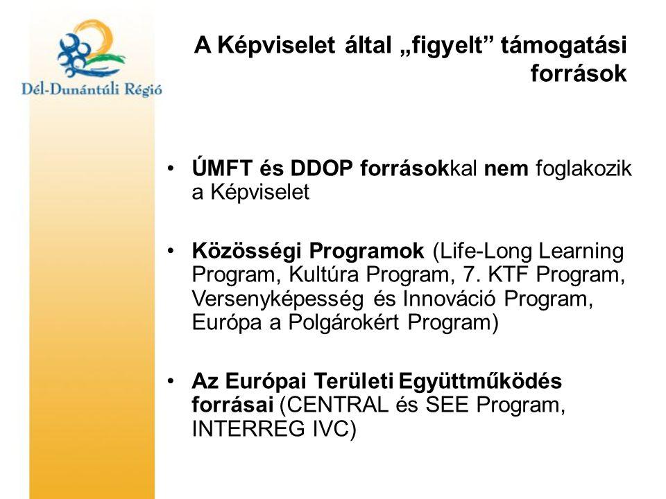 """A Képviselet által """"figyelt támogatási források •ÚMFT és DDOP forrásokkal nem foglakozik a Képviselet •Közösségi Programok (Life-Long Learning Program, Kultúra Program, 7."""