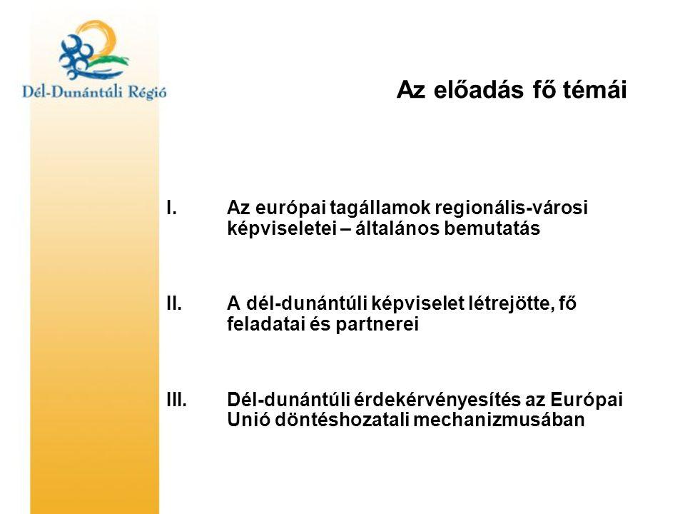 Az előadás fő témái I.Az európai tagállamok regionális-városi képviseletei – általános bemutatás II.A dél-dunántúli képviselet létrejötte, fő feladatai és partnerei III.Dél-dunántúli érdekérvényesítés az Európai Unió döntéshozatali mechanizmusában