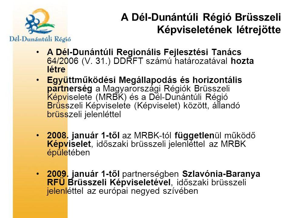 A Képviselet feladatai  A Képviselet els ő sorban a DDRFT és Ügynöksége brüsszeli képviseletét látja el, összhangban a régió Külkapcsolati Stratégiájával (2004-2009- 2013)  Képviseleti, érdekképviseleti feladatok •az európai szakpolitikai folyamatok közvetítése a regionális szereplők felé •a régió stratégiai fejlesztési célkitűzéseinek képviselete az Európai Intézmények irányában •közvetetten a megyék, megyei jogú városok, kamarák, egyetemek igényeinek képviselete  Szolgáltató feladatok •az európai programok, projektek kialakításához, végrehajtásához segítségnyújtás, partnerek keresése •brüsszeli egyeztetések, tanulmányutak, képzések szervezése •gyakornok/kiutazó munkatárs program  Szakterületi prioritások •regionális politika  bővítés (kiemelten Horvátország) •kutatás és innováció  kultúra-oktatás •logisztika és közlekedés  Pécs 2010 Európa Kulturális Fővárosa