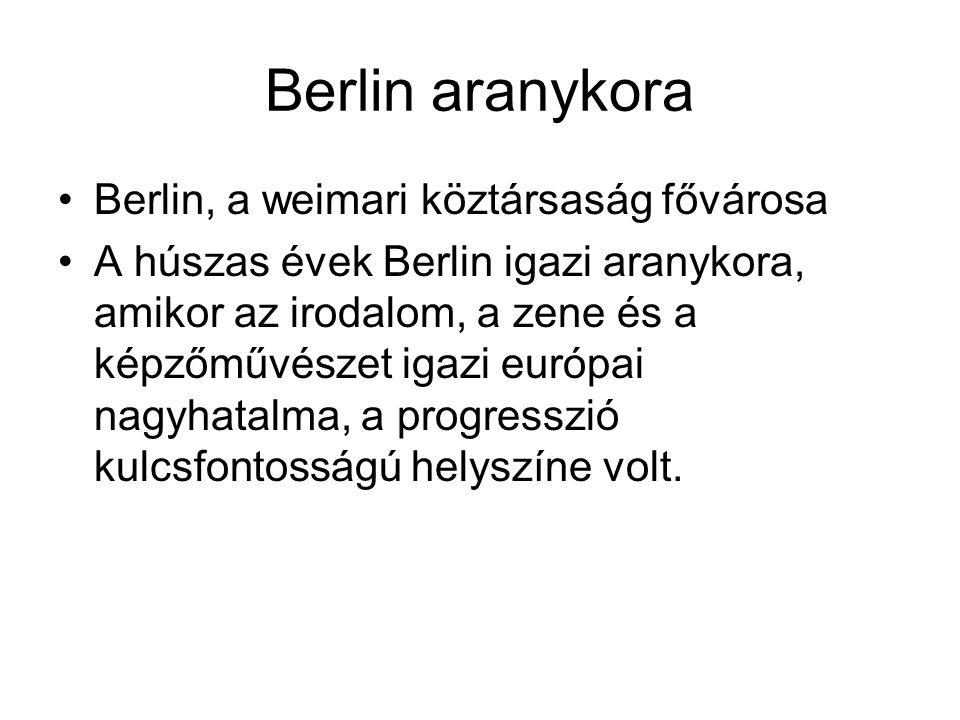 Berlin aranykora •Berlin, a weimari köztársaság fővárosa •A húszas évek Berlin igazi aranykora, amikor az irodalom, a zene és a képzőművészet igazi eu
