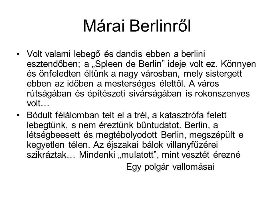 """Márai Berlinről •Volt valami lebegő és dandis ebben a berlini esztendőben; a """"Spleen de Berlin"""" ideje volt ez. Könnyen és önfeledten éltünk a nagy vár"""
