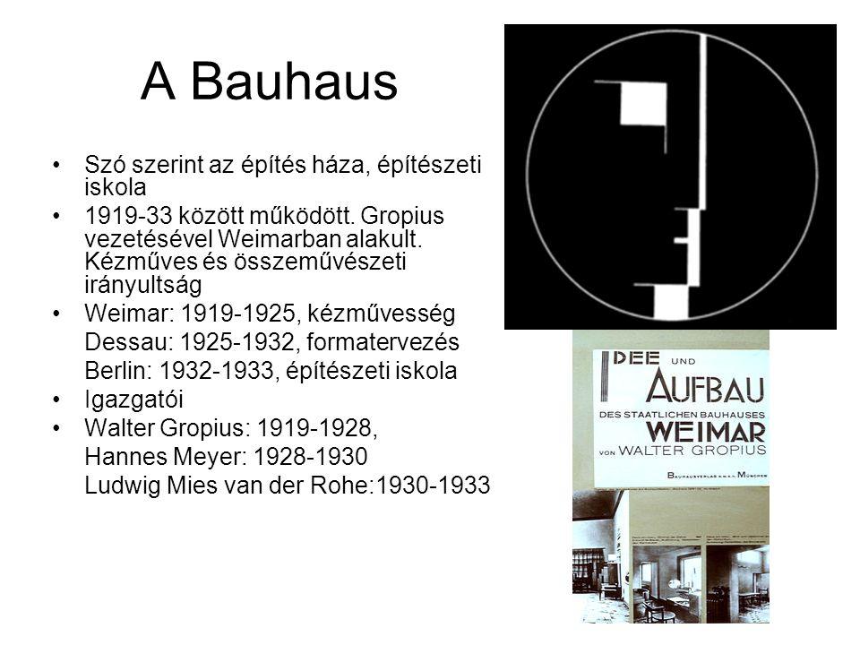 A Bauhaus •Szó szerint az építés háza, építészeti iskola •1919-33 között működött. Gropius vezetésével Weimarban alakult. Kézműves és összeművészeti i