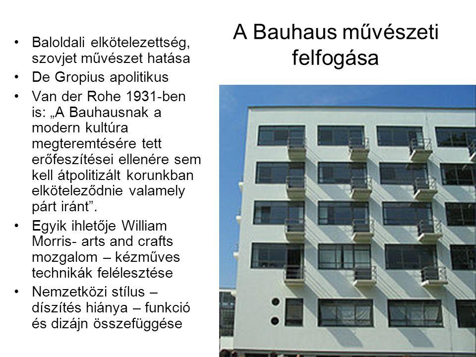 """A Bauhaus művészeti felfogása •Baloldali elkötelezettség, szovjet művészet hatása •De Gropius apolitikus •Van der Rohe 1931-ben is: """"A Bauhausnak a mo"""