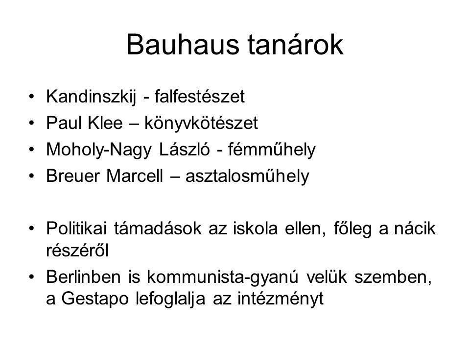 Bauhaus tanárok •Kandinszkij - falfestészet •Paul Klee – könyvkötészet •Moholy-Nagy László - fémműhely •Breuer Marcell – asztalosműhely •Politikai tám