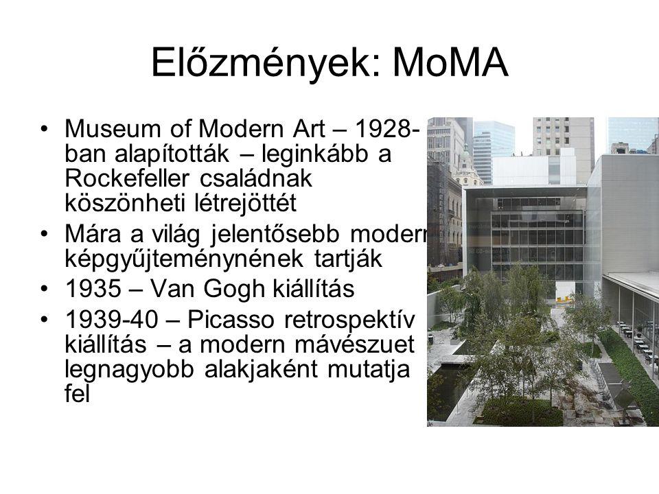 Előzmények: MoMA •Museum of Modern Art – 1928- ban alapították – leginkább a Rockefeller családnak köszönheti létrejöttét •Mára a világ jelentősebb mo