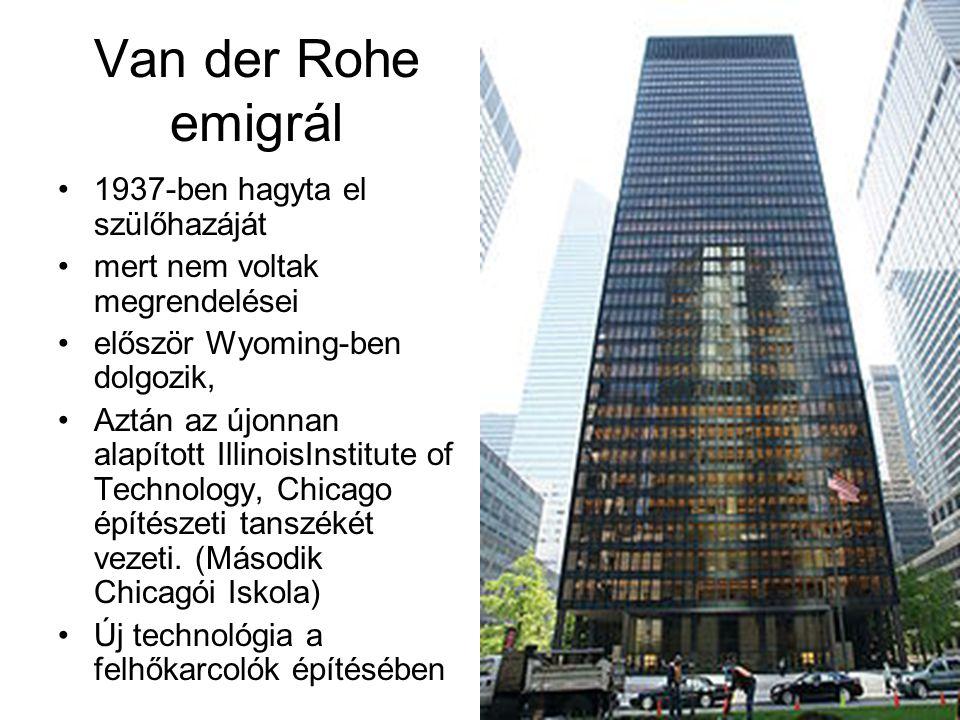 Van der Rohe emigrál •1937-ben hagyta el szülőhazáját •mert nem voltak megrendelései •először Wyoming-ben dolgozik, •Aztán az újonnan alapított Illino