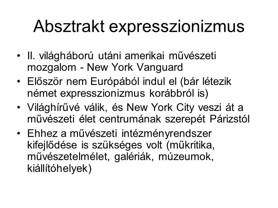 Absztrakt expresszionizmus •II. világháború utáni amerikai művészeti mozgalom - New York Vanguard •Először nem Európából indul el (bár létezik német e