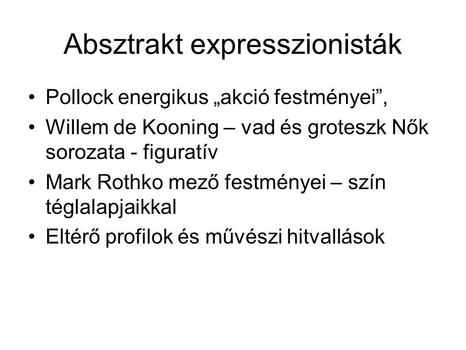 """Absztrakt expresszionisták •Pollock energikus """"akció festményei"""", •Willem de Kooning – vad és groteszk Nők sorozata - figuratív •Mark Rothko mező fest"""