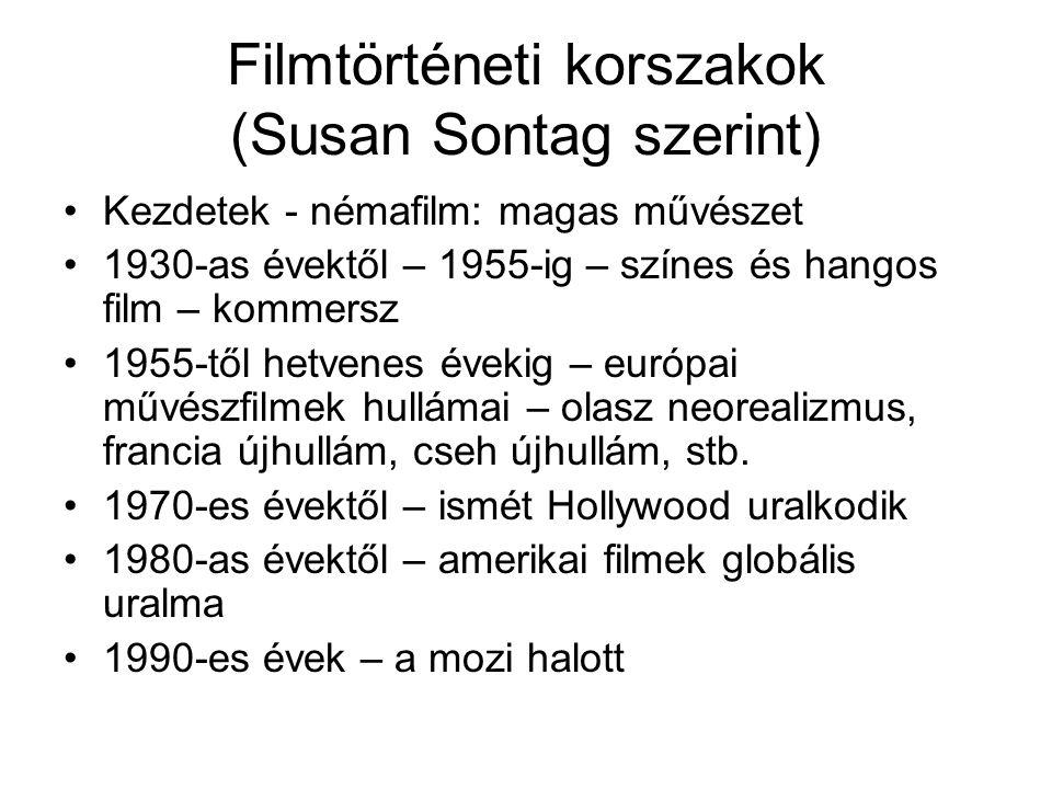 Filmtörténeti korszakok (Susan Sontag szerint) •Kezdetek - némafilm: magas művészet •1930-as évektől – 1955-ig – színes és hangos film – kommersz •195