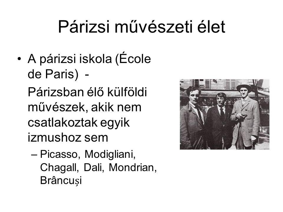 Párizsi művészeti élet •A párizsi iskola (École de Paris) - Párizsban élő külföldi művészek, akik nem csatlakoztak egyik izmushoz sem –Picasso, Modigl