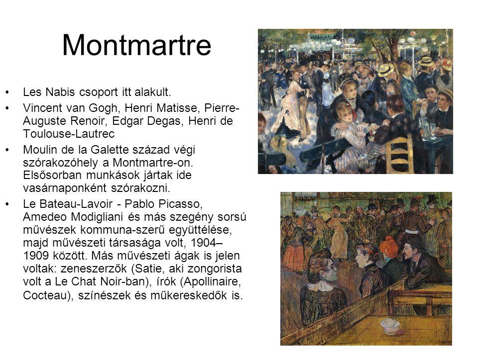 Montmartre •Les Nabis csoport itt alakult. •Vincent van Gogh, Henri Matisse, Pierre- Auguste Renoir, Edgar Degas, Henri de Toulouse-Lautrec •Moulin de