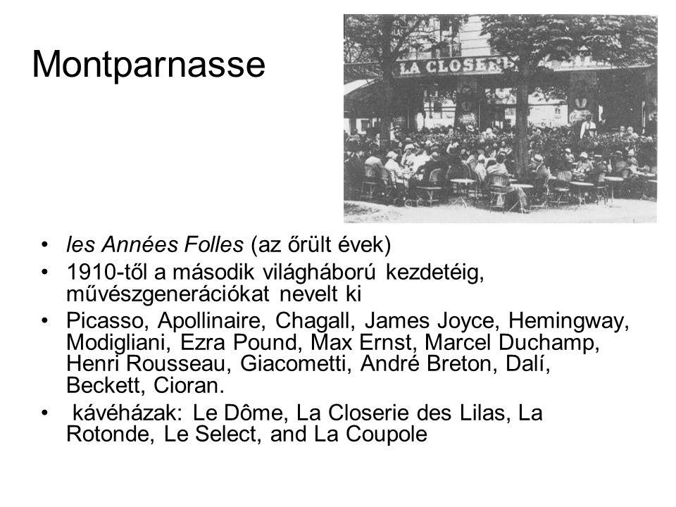 Montparnasse •les Années Folles (az őrült évek) •1910-től a második világháború kezdetéig, művészgenerációkat nevelt ki •Picasso, Apollinaire, Chagall