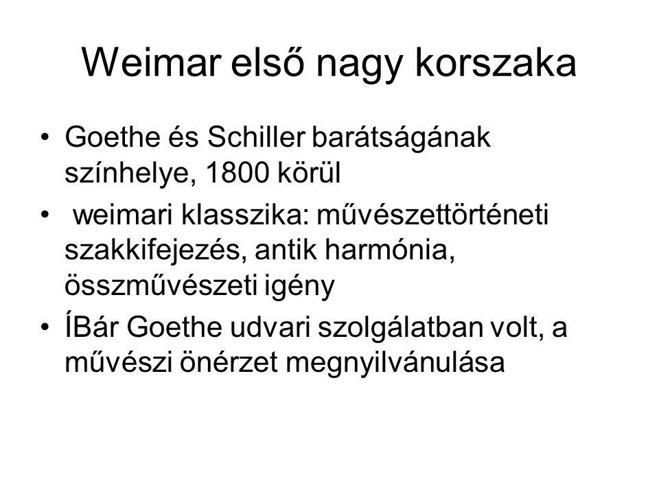 Weimar első nagy korszaka •Goethe és Schiller barátságának színhelye, 1800 körül • weimari klasszika: művészettörténeti szakkifejezés, antik harmónia,