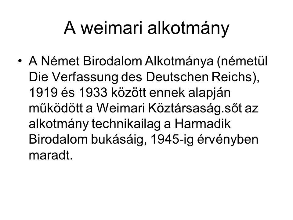 A weimari alkotmány •A Német Birodalom Alkotmánya (németül Die Verfassung des Deutschen Reichs), 1919 és 1933 között ennek alapján működött a Weimari