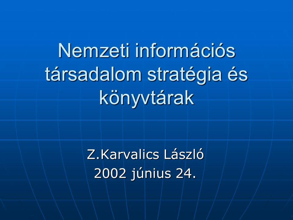 Nemzeti információs társadalom stratégia és könyvtárak Z.Karvalics László 2002 június 24.