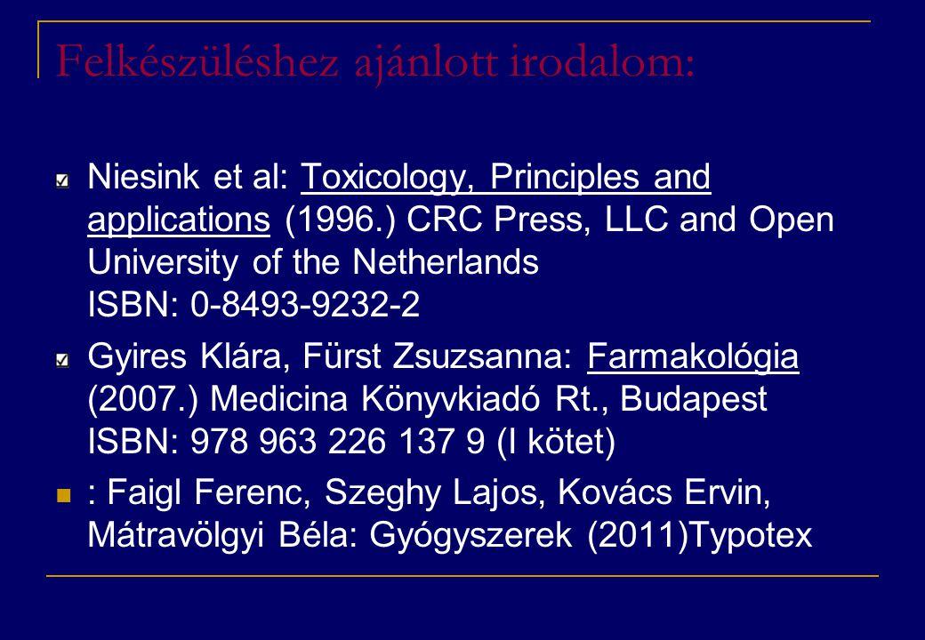 Felkészüléshez ajánlott irodalom: Niesink et al: Toxicology, Principles and applications (1996.) CRC Press, LLC and Open University of the Netherlands ISBN: 0-8493-9232-2 Gyires Klára, Fürst Zsuzsanna: Farmakológia (2007.) Medicina Könyvkiadó Rt., Budapest ISBN: 978 963 226 137 9 (I kötet)  : Faigl Ferenc, Szeghy Lajos, Kovács Ervin, Mátravölgyi Béla: Gyógyszerek (2011)Typotex