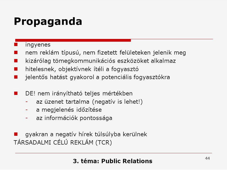 44 Propaganda  ingyenes  nem reklám típusú, nem fizetett felületeken jelenik meg  kizárólag tömegkommunikációs eszközöket alkalmaz  hitelesnek, ob