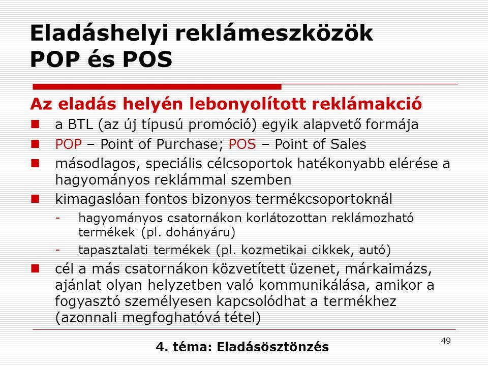 49 Eladáshelyi reklámeszközök POP és POS Az eladás helyén lebonyolított reklámakció  a BTL (az új típusú promóció) egyik alapvető formája  POP – Poi